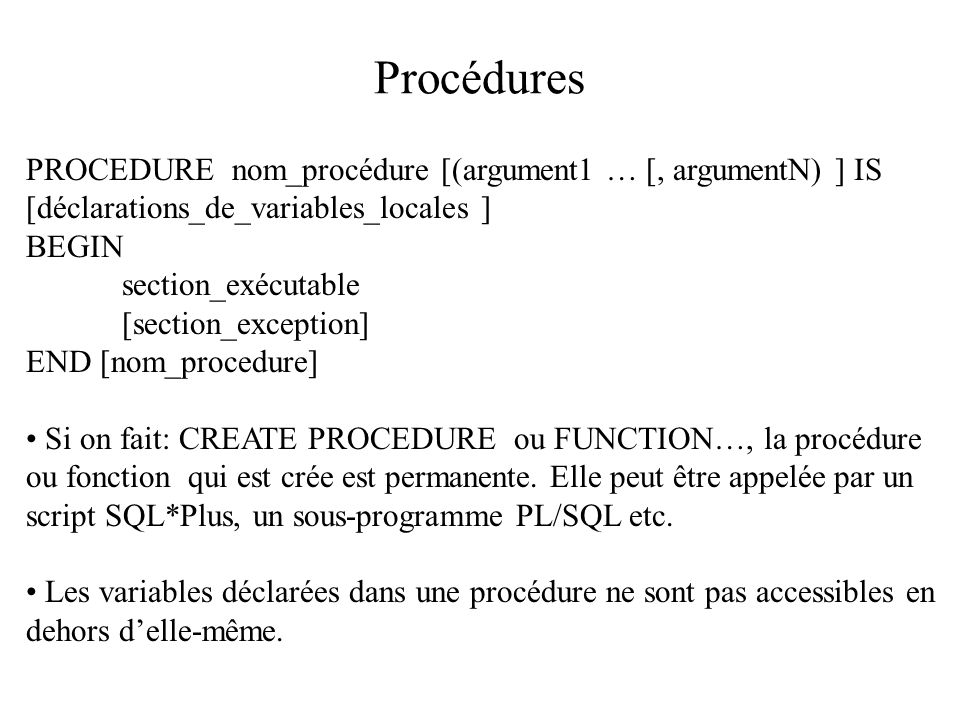 Procédures PROCEDURE nom_procédure [(argument1 … [, argumentN) ] IS